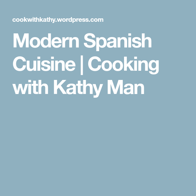 Modern Spanish Cuisine | Cooking with Kathy Man
