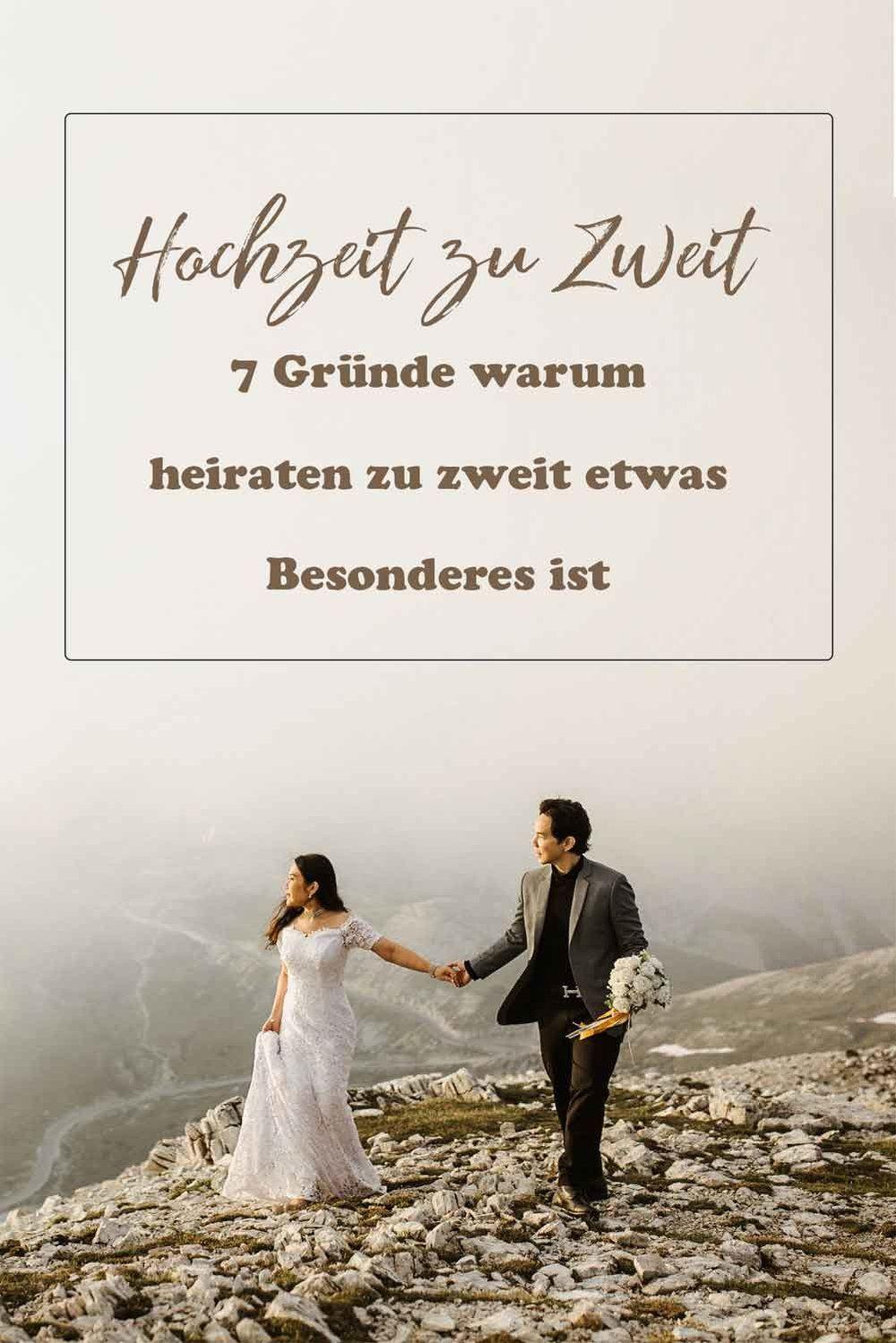 Hochzeit Zu Zweit 7 Grunde Warum Heiraten Zu Zweit Etwas Ganz Besonderes Ist Hochzeit Heiraten Entspannte Hochzeit