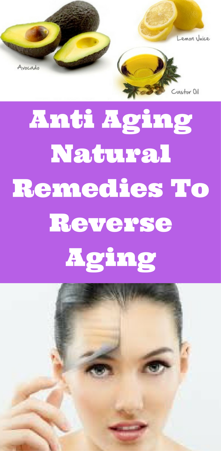 Anti Aging Natural Remedies To Reverse Aging Simplybeautytips Info Natural Antiaging Remedies Natural Anti Aging Reverse Aging Skin