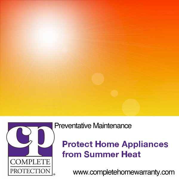 Learn How To Protect Home Appliances From The Summer Heat With Complete Home Protection S Preventative Maintenance Home Appliances Summer Heat Home Protection