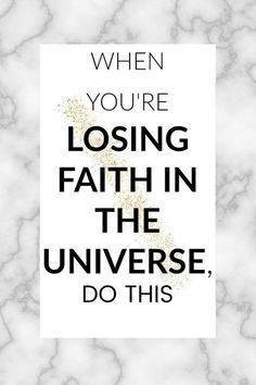 When you're losing faith in the universe, do this - SpirituallyEmpowered