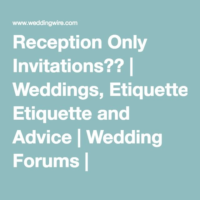 Reception Only Invitations?? | Weddings, Etiquette and Advice ...