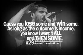 Guess You Lose Some And Win Some As Long As The Outcome Is Income