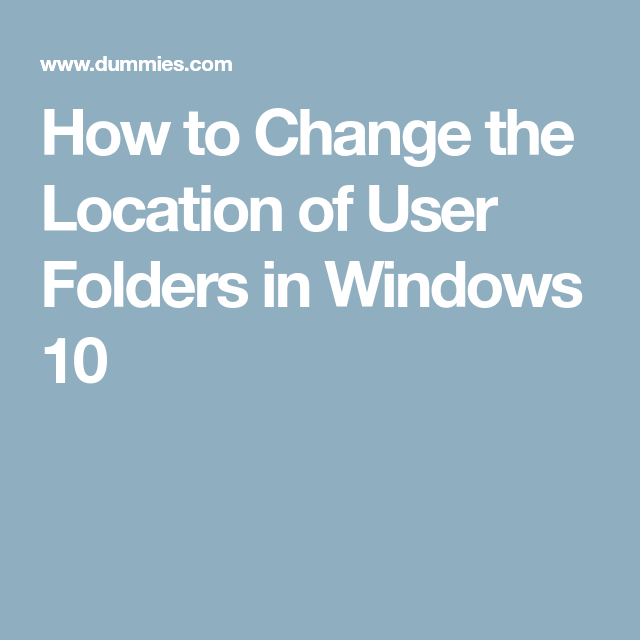 How To Change The Location Of User Folders In Windows 10 Computer