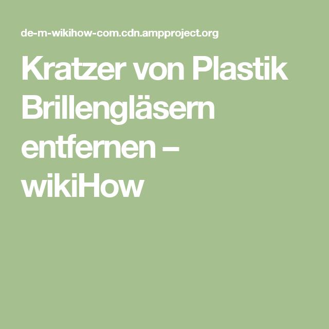 Kratzer von Plastik Brillengläsern entfernen – wikiHow