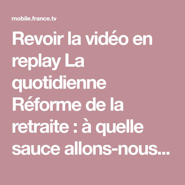 Revoir la vidéo en replay La quotidienne Réforme de la ...