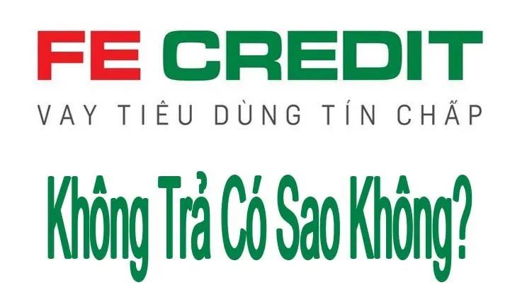 Vay Tiền Fe Credit Khong Trả Co Sao Khong Vay Tin Chấp Nhưng Khong Trả Phạm