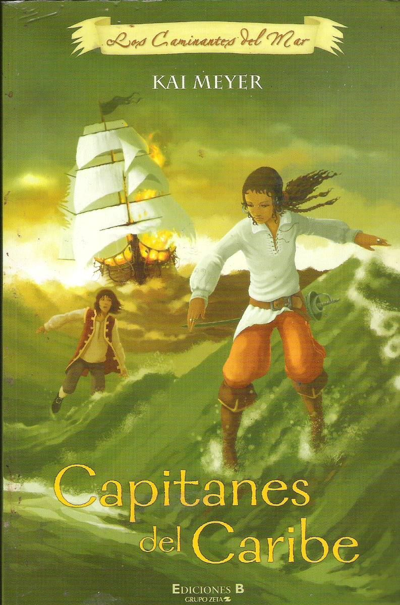 """LOS CAMINANTES DEL MAR"" Kai Meyer. 1ª Capitanes del Caribe; 2ª Rumbo"