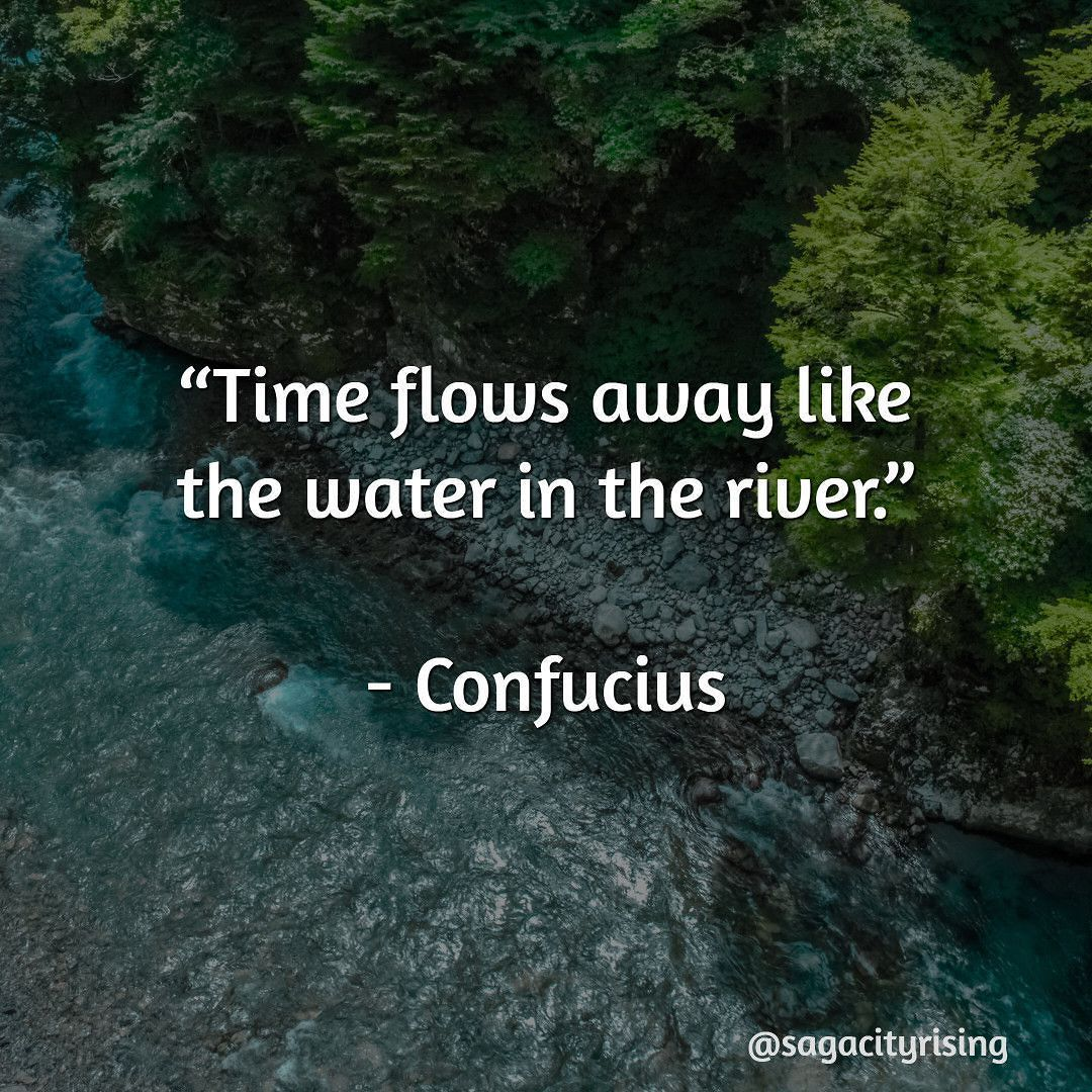 dfc4b4558 Don't let your life flow away like water in the river. Live now ...