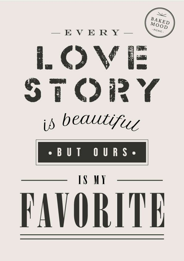 Every Love Story Is Beautiful But Ours Is My Favorite Love Words