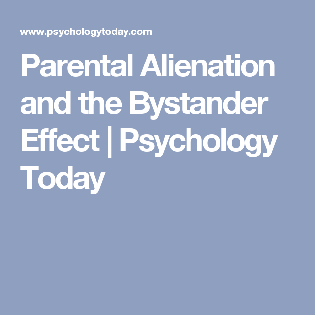 Parental Alienation and the Bystander Effect | Psychology ...