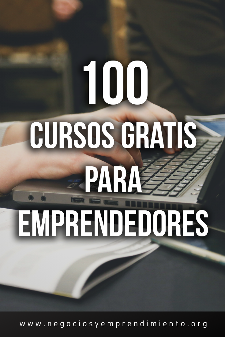 100 Cursos Online Gratis Para Emprendedores Cursos Para Emprendedores Administracion De Negocios Consejos De Negocios
