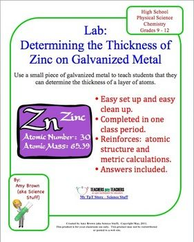 Chemistry Lab.   The thickness of the zinc coating can be determined from (1) the mass of the metal before and after acid treatment and (2) the density of zinc.    Purpose: To measure the thickness of zinc coating on a piece of galvanized metal. ($)