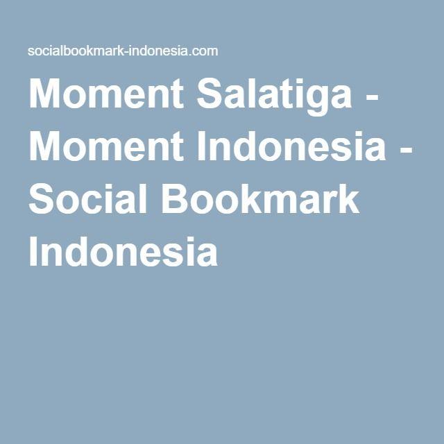 moment salatiga moment indonesia social bookmark indonesia