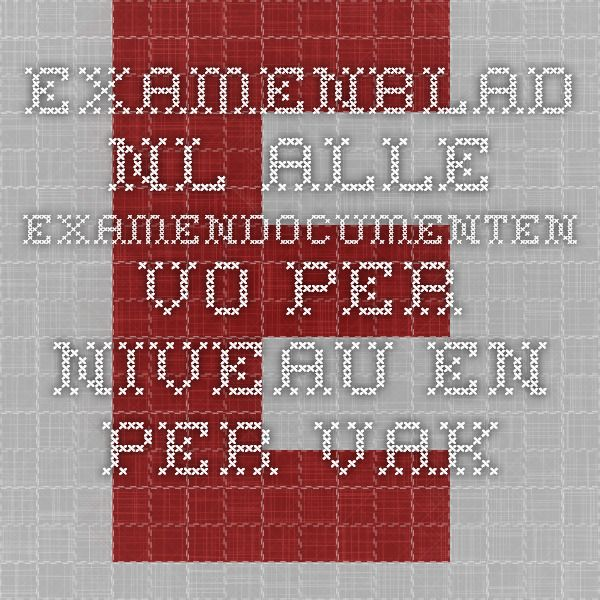 Examenblad.nl - Alle examendocumenten VO per niveau en per vak