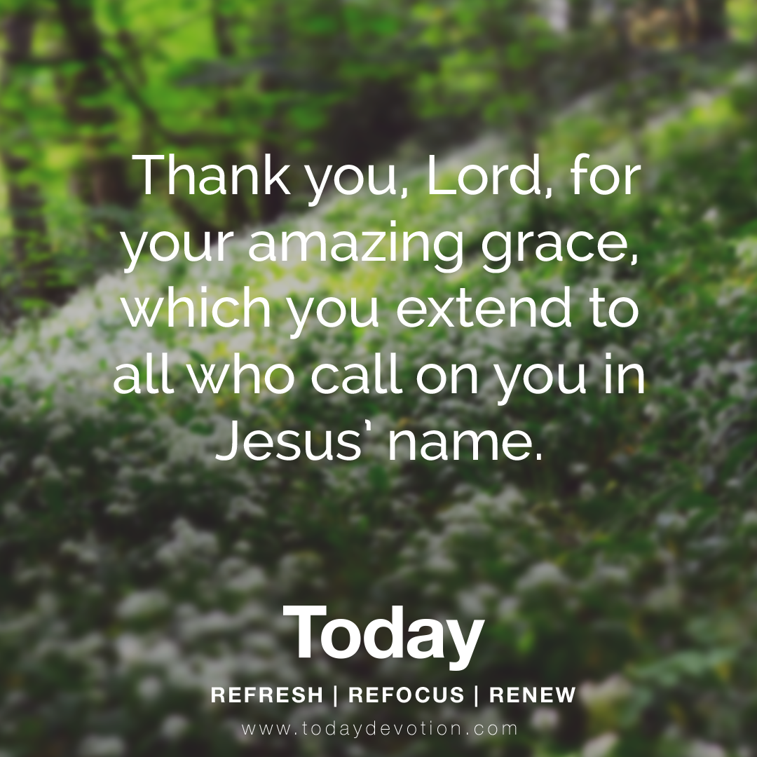 Thank you, Lord, for your amazing grace, which you extend to all