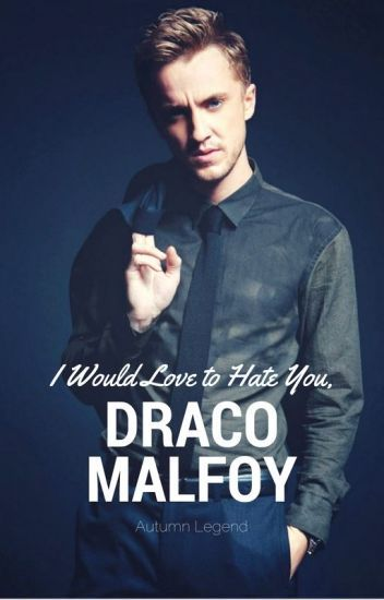 I Would Love to Hate You, Draco Malfoy | Harry Potter