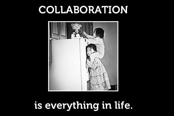 Collaboration is everything in life - La collaborazione è tutto nella vita!
