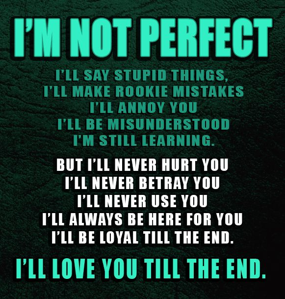 Im Not Perfect But Ill Love You Till The End Quotes That I Love