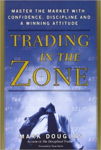 Trading in the Zone: Master the Market with Confidence, Discipline