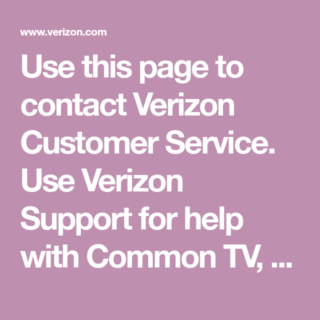 Use this page to contact Verizon Customer Service  Use