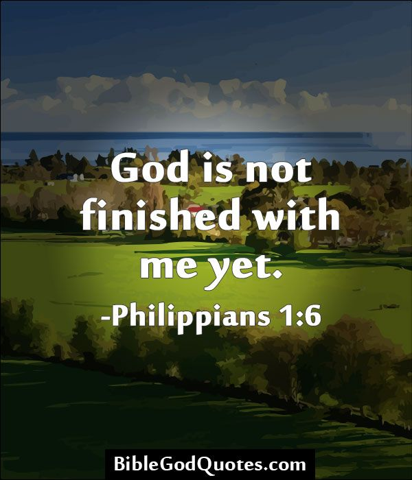 http://biblegodquotes.com/god-is-not-finished-with-me-yet/ God is ...