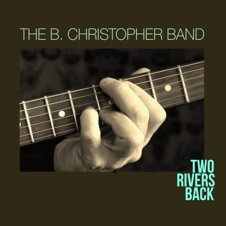 Album Review Two Rivers Back By B Christopher Band Out September 30th Via Guitar One Records By Tom O Connor Rock Current Music Slide Guitar Two Rivers