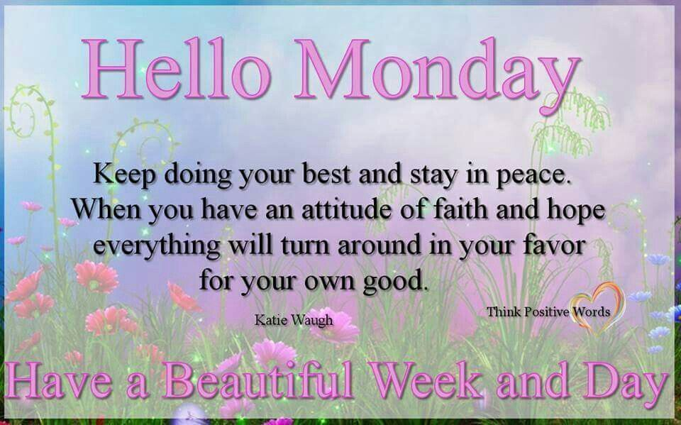 Hello Monday, Have A Beautiful Week And Day   Happy monday quotes ...