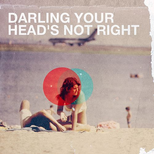 Darling Your Head's Not Right by Lukes Beard, via Flickr.  Lyrics from Someday by The Strokes - my favourite song.