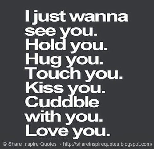 I Just Wanna See You Hold You Hug You Touch You Kiss You Cuddle With You Love You Love Loveless Love Quotes Funny Funny Romantic Quotes Cuddle Quotes