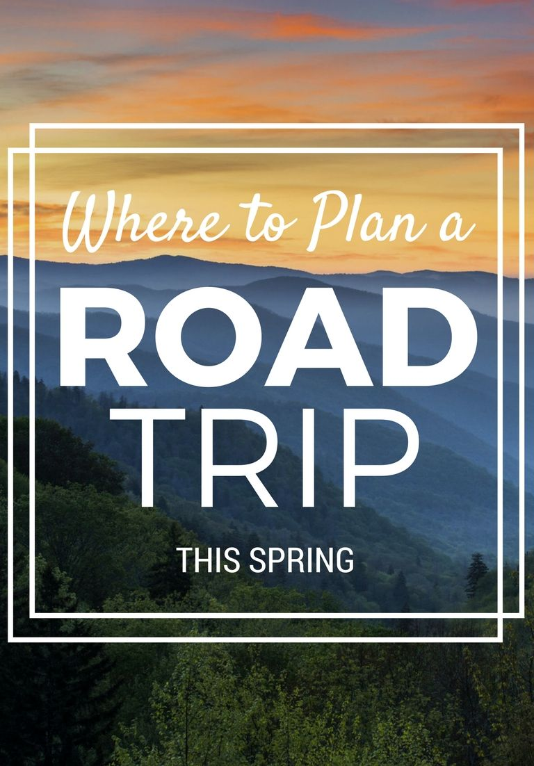 Where To Plan A Road Trip This Spring