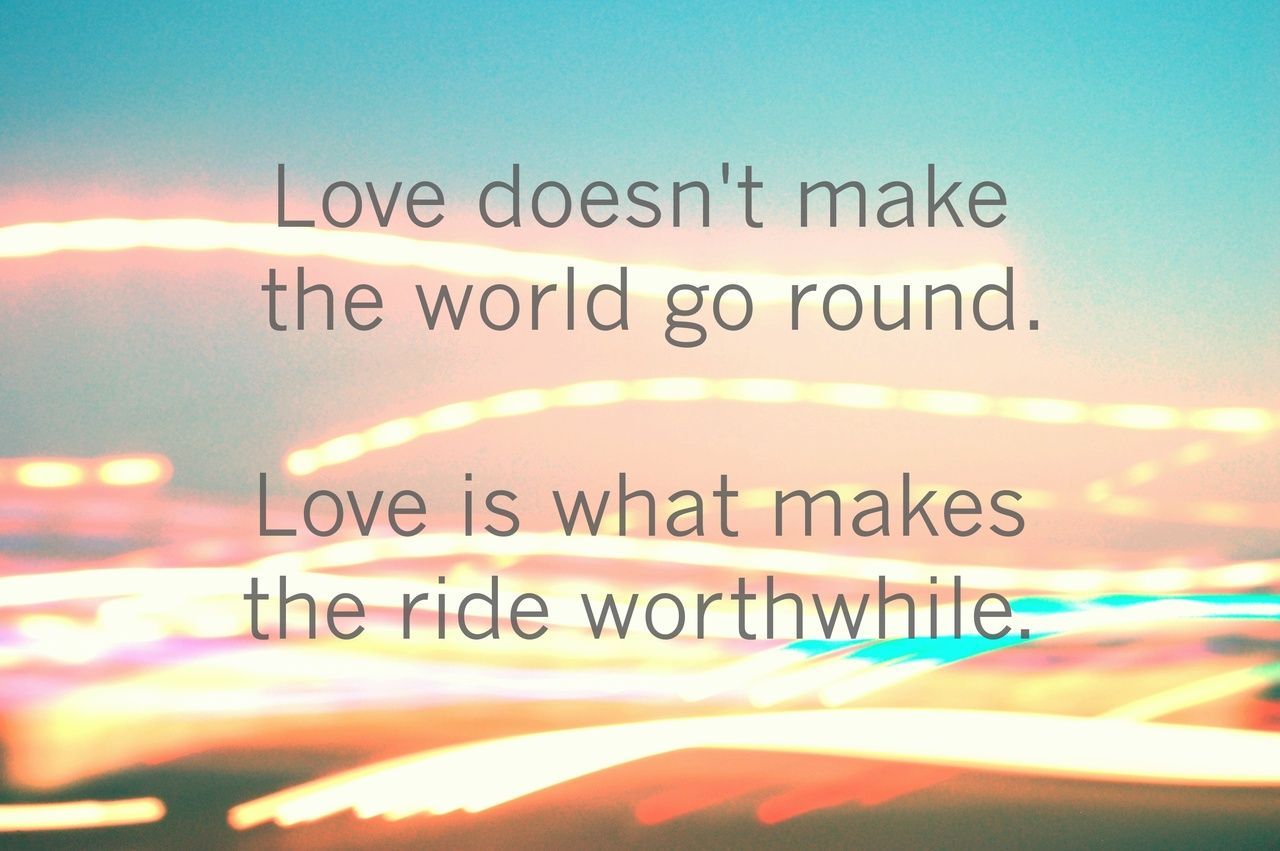 Love doesn t make the world go round Love is what makes the