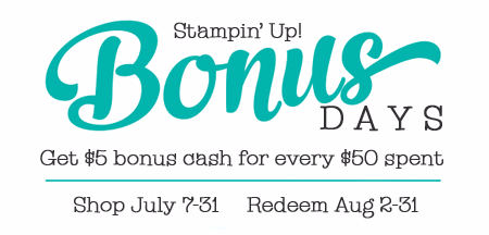 Stampin' Up! Bonus Days starts July 7-31st, receive $5 coupon for every $50 spent.  Redeem Aug 2-31st, Shop with Dawn #dostamping
