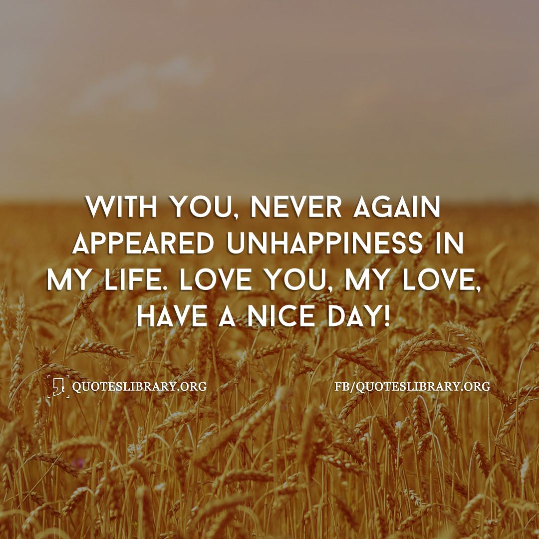 Good Morning My Love Quotes For Him With You Never Again Appeared Unhappiness In My Life  Quotes For