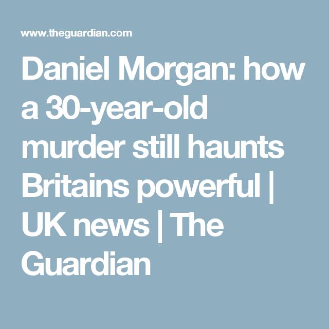 Daniel Morgan: how a 30-year-old murder still haunts Britains powerful | UK news | The Guardian