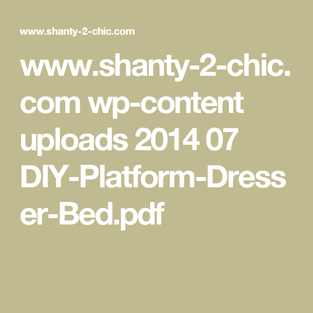 www.shanty-2-chic.com wp-content uploads 2014 07 DIY-Platform-Dresser-Bed.pdf