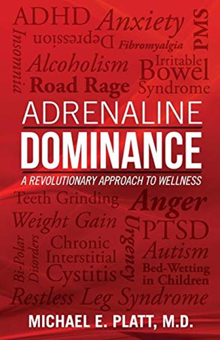 Adrenaline Dominance A Revolutionary Approach To Wellness By Michael E Platt Michael E Platt M D Adrenaline Restless Leg Syndrome Adrenal Fatigue