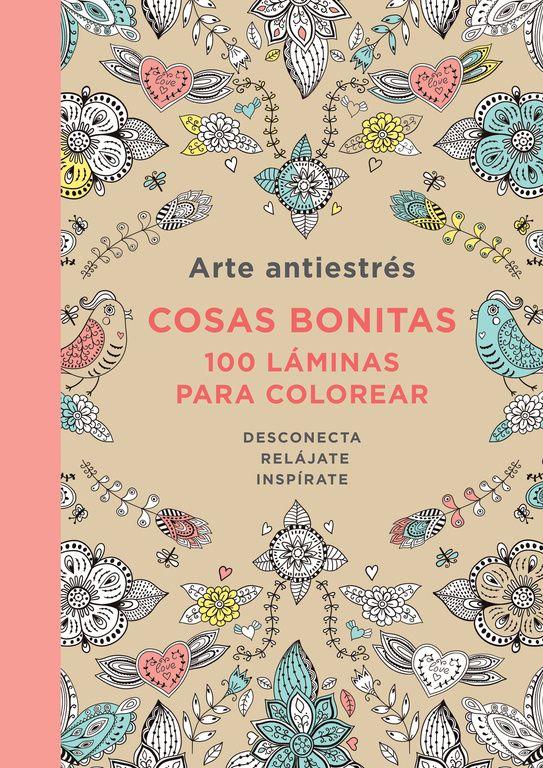 arte antiestres: cosas bonitas. 100 laminas para colorear ...