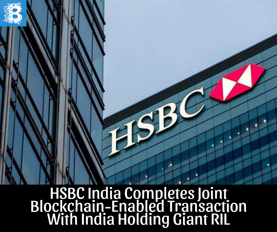 HSBC India Completes Joint BlockchainEnabled Transaction