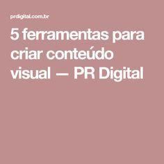 5 ferramentas para criar conteúdo visual — PR Digital