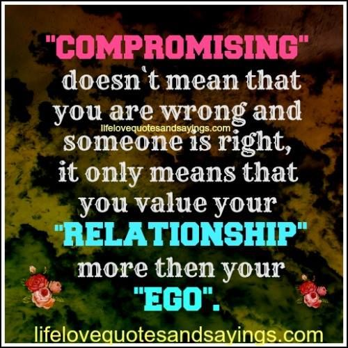compromising doesn`t mean that you are wrong and someone is right