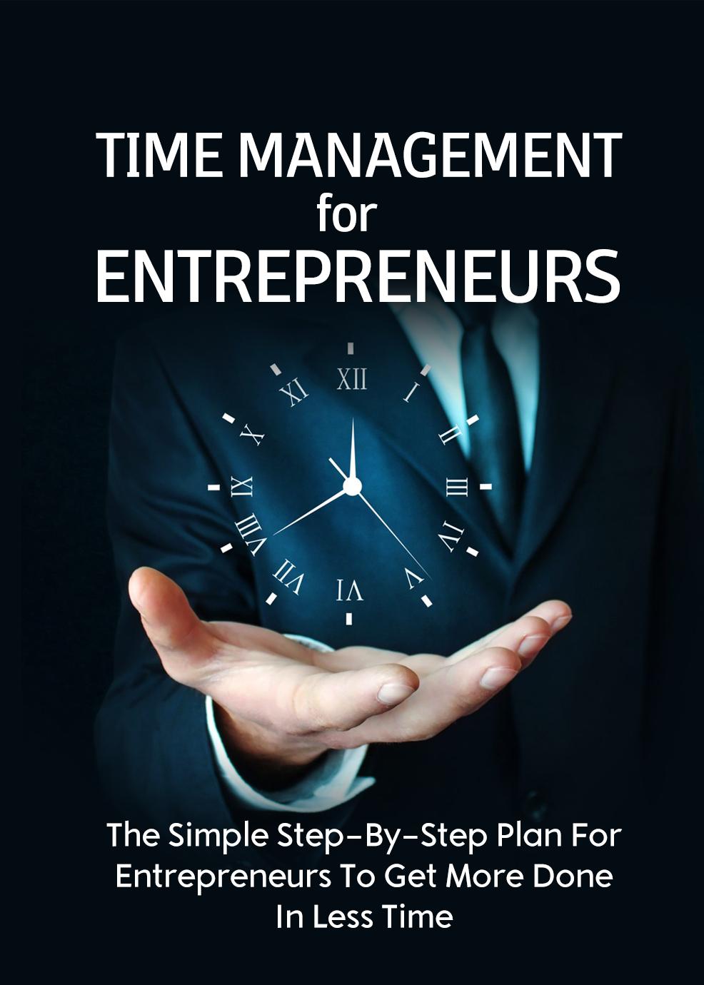 Photo of Zeitmanagement für Unternehmer (Der Schritt-für-Schritt-Plan für Unternehmer, um mehr in kürzerer Zeit zu erledigen) Ebook