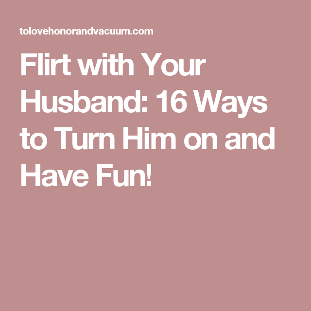 29 Days to Great Sex Day 10: 16 Ways to Flirt with Your Husband