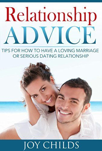 Relationship Advice Tips For How To Have A Loving Marriage Or