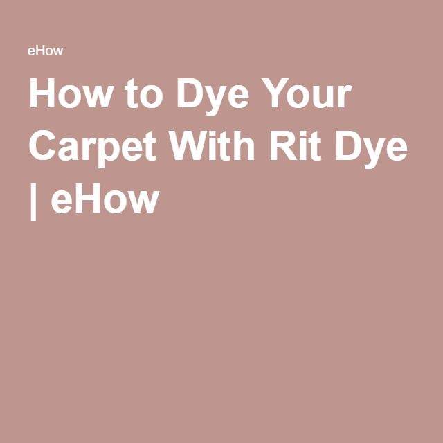 How to Dye Your Carpet With Rit Dye | eHow | Remodel in 2019 ...