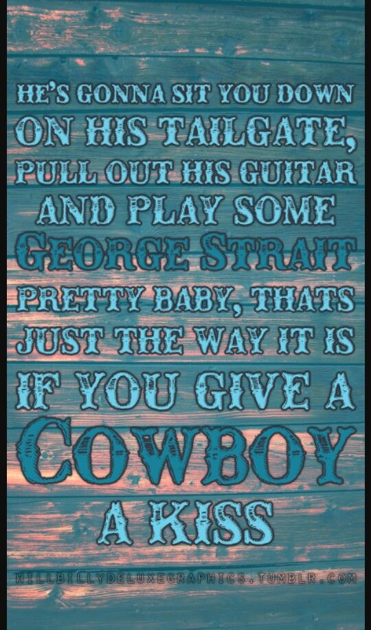 Cody Johnson Give A Cowboy A Kiss Country Song Lyrics Texas Country Music Country Lyrics