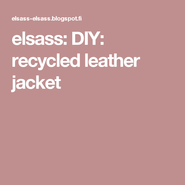 elsass: DIY: recycled leather jacket