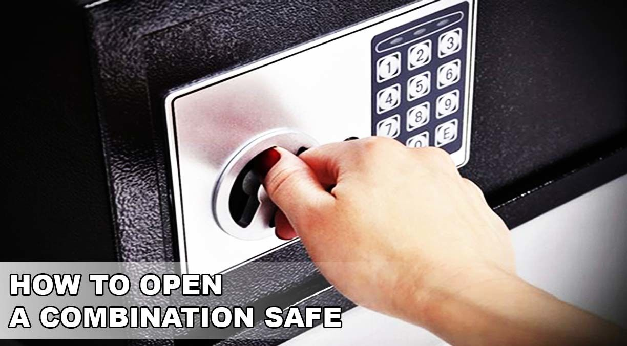 How to open a combination safe the ultimate guide of