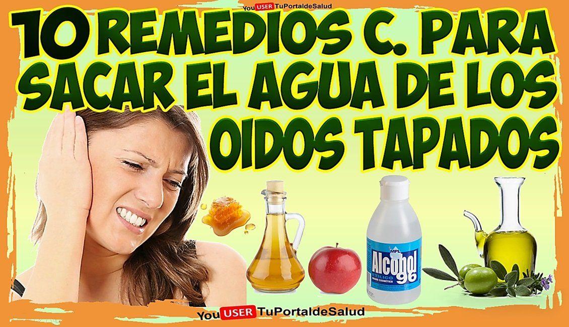 10 Remedios Caseros Para Sacar El Agua De Los Oidos Tapados Oidos Tapados Remedios Oídos Tapados Oido