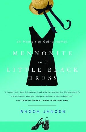 Mennonite In A Little Black Dress A Memoir Of Going Home Memoirs